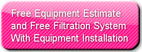 Free Equipment Estimate and Free Filtration System With Equipment Installation