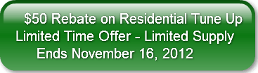 50% Rebate on Residential Tune Up Limited Time Offer - Limited Supply Ends November 16, 2012